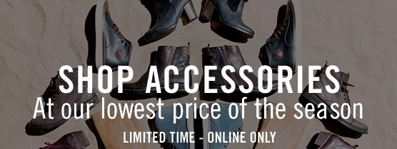 Shop Accessories - At our lowest price of the season. Limited time - Online Only