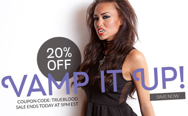 20% Off Sale Ends at 5pm EST! Vamp It Up with Coupon Code: TRUEBLOOD!
