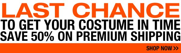 Last chance to get your costume in time. Save 50% on premium shipping.