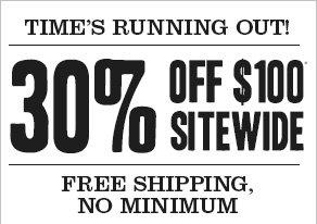 30% off $100* + Free Shipping, no minimum