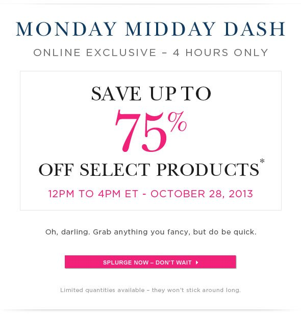4 Hour Online Exclusive Sale - Select Products Up To 75% Off.