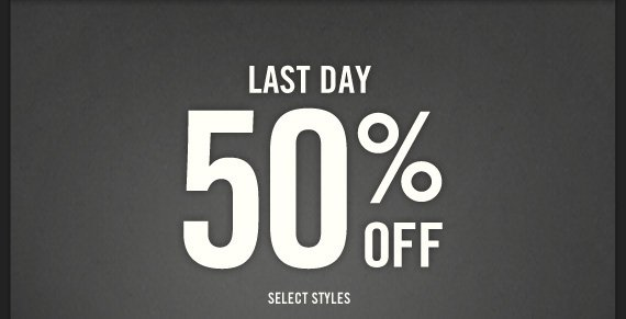 LAST DAY 50% OFF SELECT STYLES