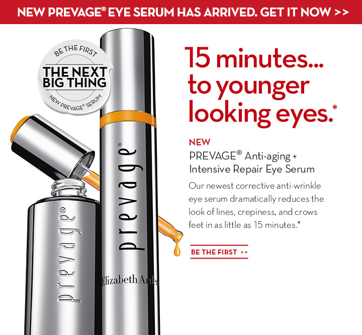 NEW PREVAGE® EYE SERUM HAS ARRIVED. GET IT NOW. 15 minutes... to younger looking eyes.* NEW PREVAGE® Anti-aging + Intensive Repair Eye Serum. Our newest corrective anti-wrinkle eye serum dramatically reduces the look of lines, crepiness, and crows feet in as little as 15 minutes.* BE THE FIRST.
