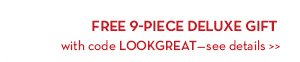 FREE 9-Piece Deluxe Gift with code LOOKGREAT. See details.