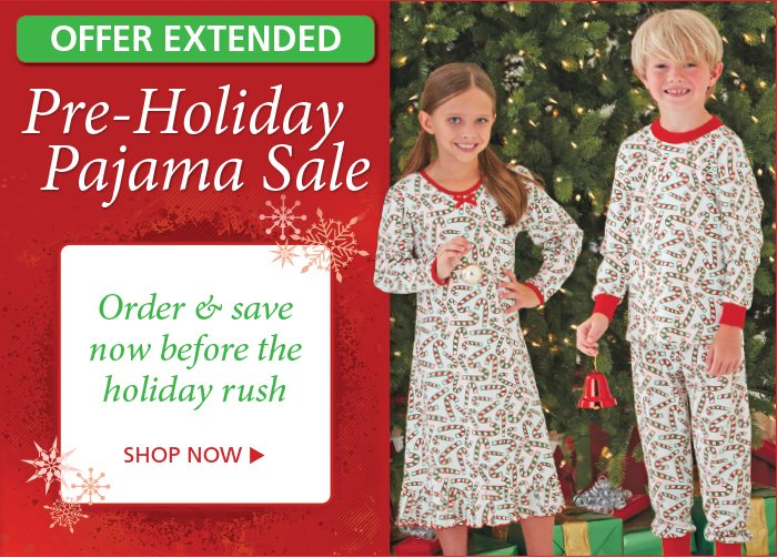 Shop our Pre-Holiday Pajama Sale extended through today.