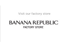 Visit our factory store | BANANA REPUBLIC FACTORY STORE