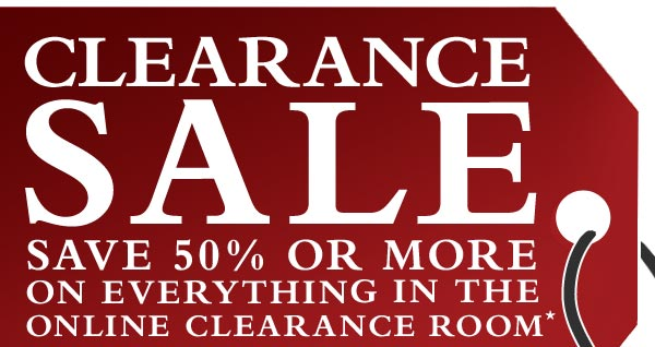 CLEARANCE SALE Save 50% or more in the online Clearance Room!