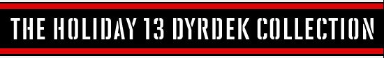 The Holiday 13 Dyrdek Collection
