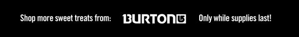 Shop more sweet treats from: BURTON
