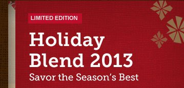 LIMITED EDITION -- Holiday Blend 2013 -- Savor the Season's Best
