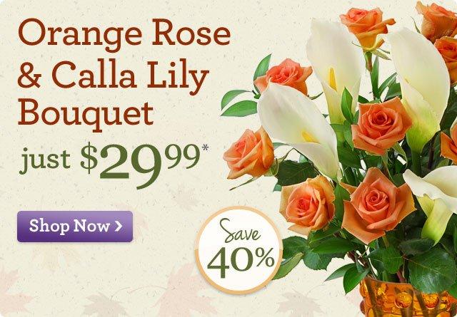 Orange Rose & Calla Lily Bouquet, just $29.99* Save $20! Shop Now