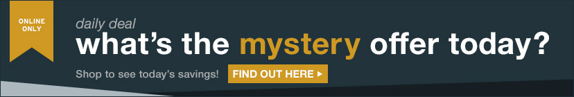 ONLINE ONLY | daily deal | what's the mystery offer today? | Shop to see today's savings! | FIND OUT HERE