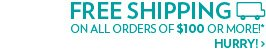 Free shipping on all orders of $100 or more!*