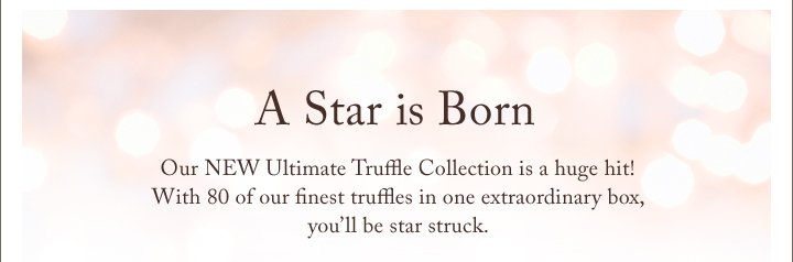 A Star is Born | Our NEW Ultimate Truffle Collection is a huge hit! With 80 of our finest truffles in one extraordinary box, you'll be start struck.