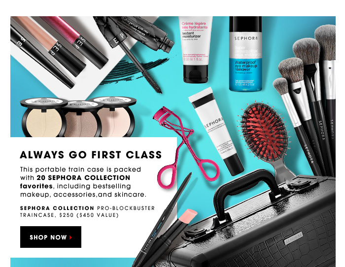 ALWAYS GO FIRST CLASS. This portable train case is packed with 20 SEPHORA COLLECTION favorites, including bestselling makeup, accessories, and skincare. SEPHORA COLLECTION Pro-Blockbuster Traincase, $250 (a $450 value). SHOP NOW.