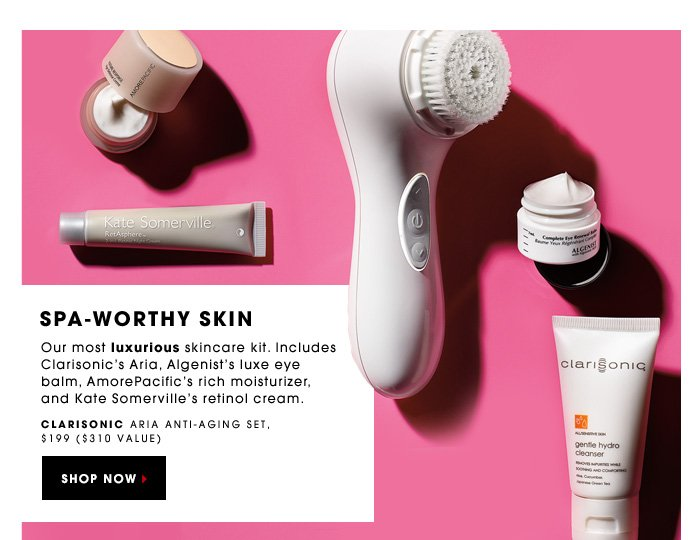 SPA-WORTHY SKIN. Our most luxurious skincare kit. Includes Clarisonic's Aria, Algenist's luxe eye balm, AmorePacific's rich moisturizer, and Kate Somerville's retinol cream. Clarisonic Aria Anti-Aging Set, $199.00 ($310 value). SHOP NOW.