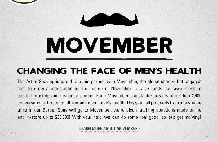 Movember - Changing the Face of Men's Health. Learn more about Movember