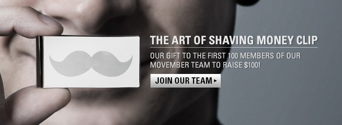 The first 100 Members of our Movember team to raise $100 will receive the Art of Shaving money clip. Join our team