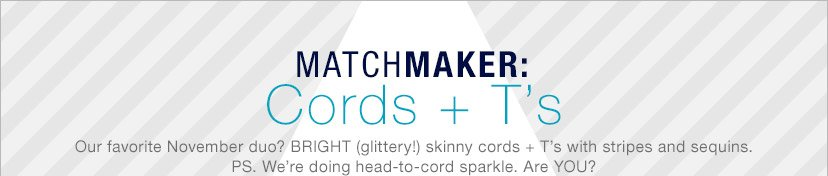 MATCHMAKER: Cords + T's