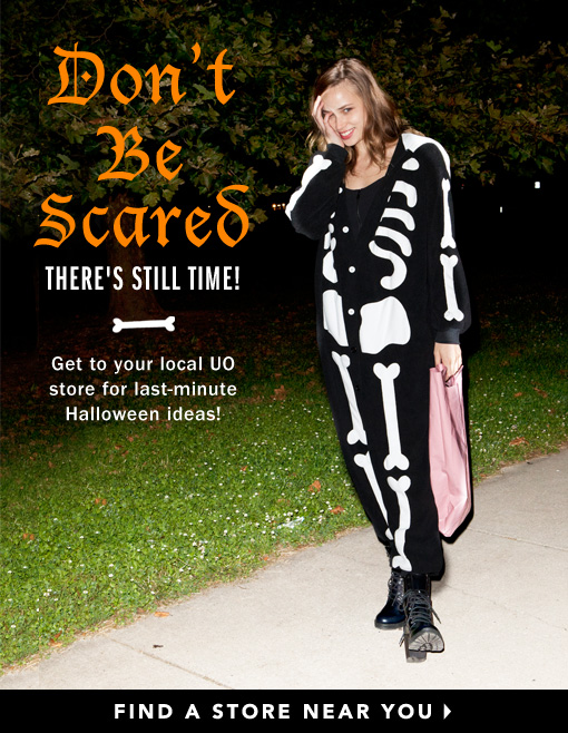 don't be scared there's still time! get to your local UO store for last-minute Halloween ideas! Find a store near you