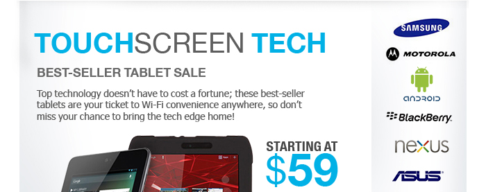 Touchscreen Tech: Best-Seller Tablet Sale. Top technology doesn't have to cost a fortune; these best-seller tablets are your ticket to Wi-Fi convenience anywhere, so don't miss your chance to bring the tech edge home! Choose from the best brands, each loaded with incredible features, and prices you just won't find anywhere else!