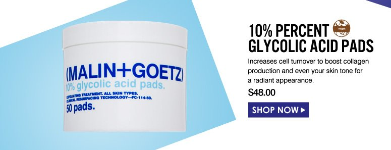 Paraben-Free 10 Percent Glycolic Acid Pads  Increases cell turnover to boost collagen production and even your skin tone for a radiant appearance. $48.00 Shop Now>>