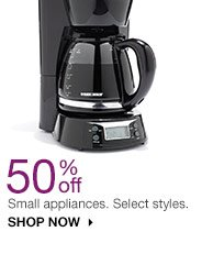 50% off Small appliances. Select styles. SHOP NOW