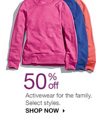 50% off Activewear for the family. Select styles. SHOP NOW