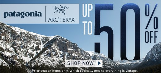 Up to 50% off Patagonia and Arcteryx  - shop now