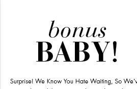 Bonus Baby! Surprise! We Know You Hate Waiting. So We've Released These November Styles Early.