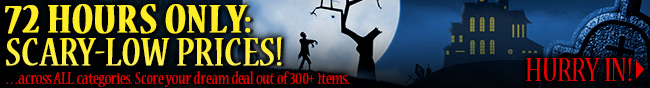 72 hours only scary-low price!  across all categories sore your deam deal ou of 300 plus items. hurry in.