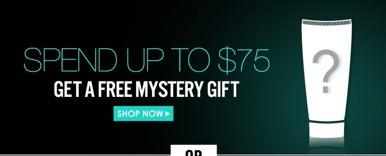 Spend Up to $75  Get a Free Mystery Gift