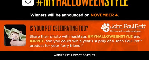 Is your pet celebrating too? Share their photo with hashtags #MyHalloweenStyle and #JPPet, and you could win a year's supply of a John Paul Pet(TM) product for your furry friend.