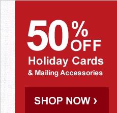 50% OFF Holiday Cards & Mailing Accessories - Shop Now