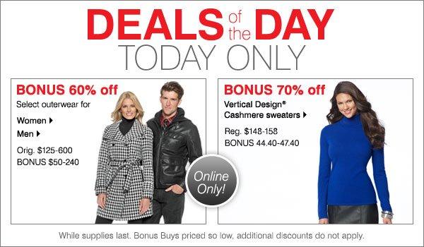 BONUS 60% off Select outerwear for  Women> Men>  Orig. $140-600 BONUS $56-240  70%  Vertical Design® Cashmere sweaters> Reg. $148-158 BONUS 44.40-47.40