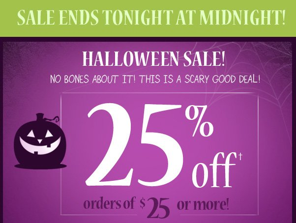 25% Off $25 Ends At The Stroke Of Midnight!