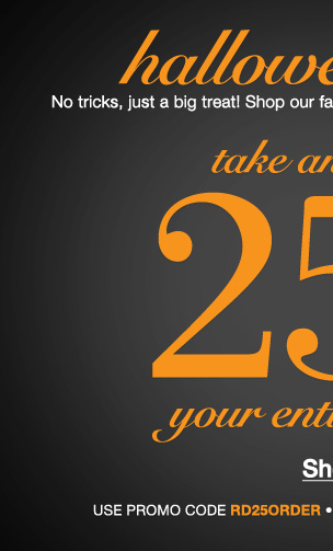 Halloween Sale! Take an extra 25% off your Entire order! Use RD25ORDER. Expires 10/31/13