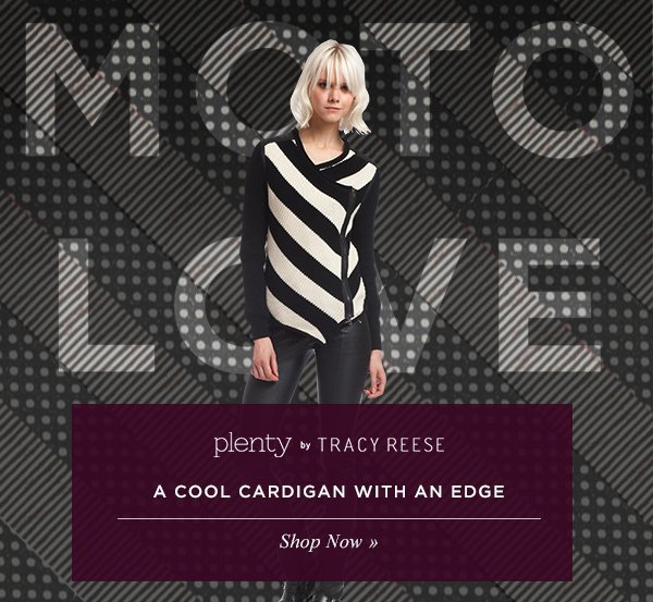 MOTO LOVE. A COOL CARDIGAN WITH AND EDGE. Shop Now.