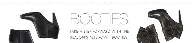 BOOTIES | TAKE A STEP FORWARD WITH THE SEASON'S MUST-OWN BOOTIES.