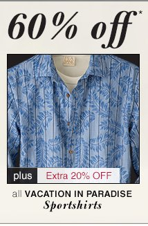 Vacation In Paradise Sportshirts - 60% Off* plus Extra 20% Off