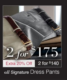 Signature Dress Pants - 2 for $175 USD plus Extra 20% Off