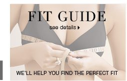 We'll help you find the perfect fit with our fit guide
