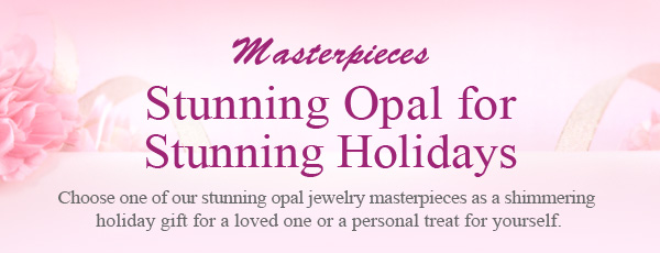 Masterpieces Stunning Opal for Stunning Holidays