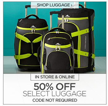 SHOP LUGGAGE › IN STORE & ONLINE 50% OFF SELECT LUGGAGE CODE NOT REQUIRED