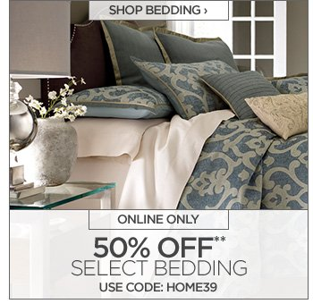 SHOP BEDDING › ONLINE ONLY  50% OFF** SELECT BEDDING USE CODE: HOME39