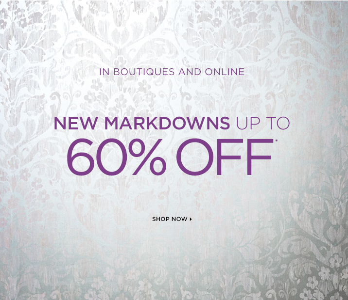 In Boutiques And Online  NEW MARKDOWNS UP TO  60% OFF*    Shop Now