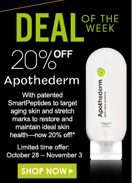 Deal of the Week: Save 20% on Apothederm With patented SmartPeptides to target aging skin and stretch marks to restore and maintain ideal skin health—now 20% off!*  *Offer ends November 3 Shop Now>>