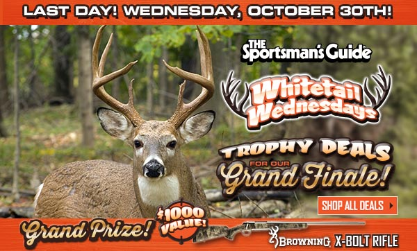 The Sportsman's Guide Whitetail Wednesdays. Wild Deals! Win Weekly Prizes! Every Wednesday through October 30th.