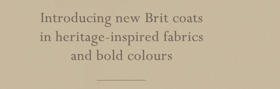 Introducing new Brit coats in heritage-inspired fabrics and bold colours