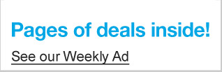 Pages  of deals inside! See our Weekly Ad.
